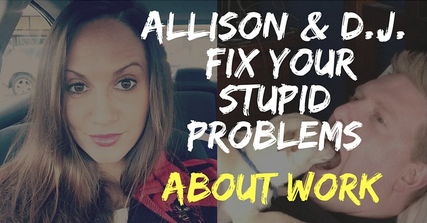 allison and dj fix your stupid problems