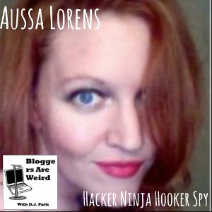 Bloggers are Weird Podcast – Aussa Lorens – Hacker Ninja Hooker Spy